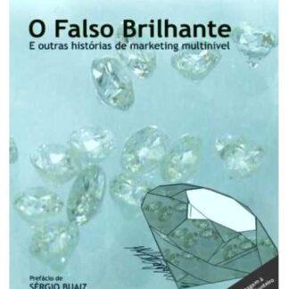 O FALSO BRILHANTE e Outras Histórias de Marketing Multinível - Paulo de Tarso Aragão