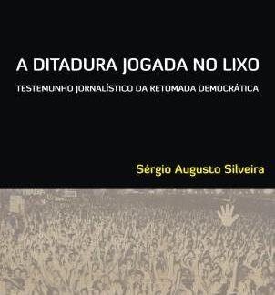 A Ditadura Jogada no Lixo - Sérgio Silveira