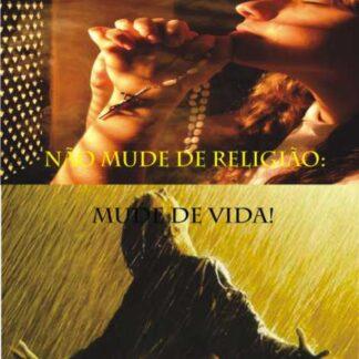 Não Mude de Religião: Mude de Vida! - Fernando César