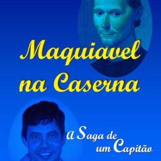 Maquiavel na caserna - a saga de um capitão - Ednaldo Bezerra