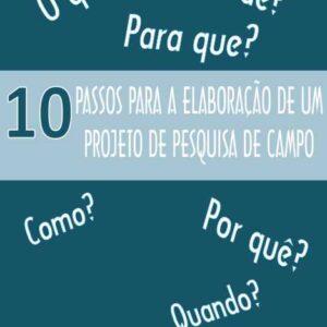 10 Passos para a elaboração de um projeto de pesquisa de campo - José Procópio da Silveira