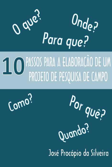 10 Passos para a elaboração de um projeto de pesquisa de campo – José Procópio da Silveira