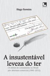 A insustentável leveza do ter (Os efeitos do consumismo no Brasil pós abertura comercial  1990 a 2012) - Hugo Ferreira