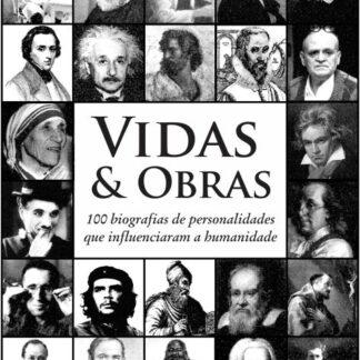 Vidas & Obras:  100 BIOGRAFIAS DE PERSONALIDADES QUE INFLUENCIARAM A HUMANIDADE - Adriano Henrique de Oliveira