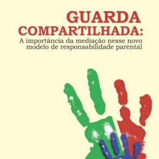 GUARDA COMPARTILHADA: A importância da mediação nesse novo modelo de responsabilidade parental