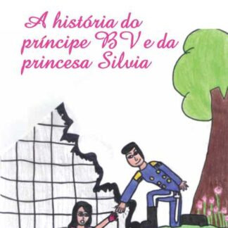 A história do príncipe BV e da princesa Silvia - Silvia cavalcanti