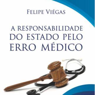 A Responsabilidade do Estado pelo Erro Médico - Felipe Viégas