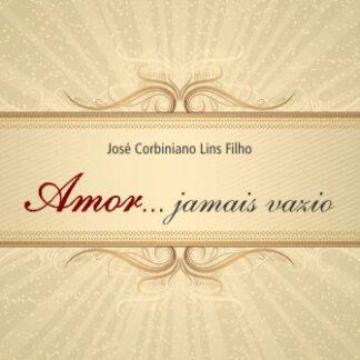 Amor...jamais vazio - José Corbiniano Lins Filho