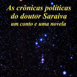 As crônicas políticas do doutor Saraiva - Ednaldo Bezerra