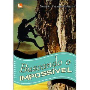 Buscando o Impossível - Newber Paraíso Macieira