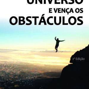 Conheça o seu universo e vença os obstáculos - Newber Paraíso Macieira