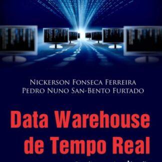 Data Warehouse de Tempo Real: Projeto e Avaliação - Nickerson Fonseca Ferreira e Pedro Nuno San-Bento Furtado