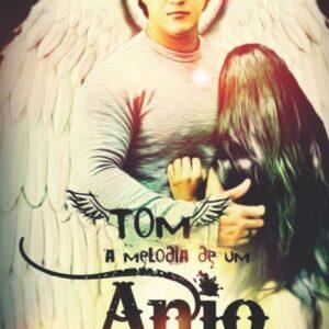 Tom: a melodia de um anjo  - Joseany de Oliveira