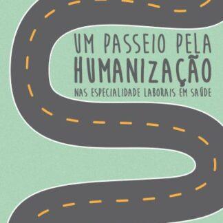 Um passeio pela humanização nas especialidades laborais  em saúde - Irinéia de Oliveira Bacelar Simplício; Marlyara Vanessa Sampaio Marinho; Mariane Santos Ferreira (Organizadores)